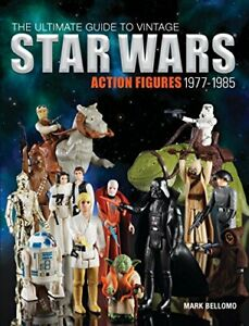 The Ultimate Guide to Vintage Star Wars Action Figures, 1977-1985 Mark Bellomo