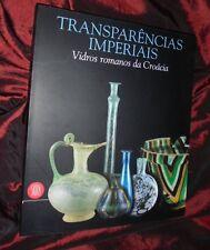 Transparências Imperiais - Vidros romanos da Croácia - SKIRA 1998