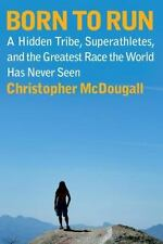 Born To Run By Christopher McDougall (2009 Hardcover)