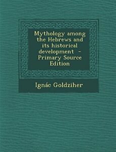 Mythology Among the Hebrews and Its Historical Developmen... by Goldziher, Ignac