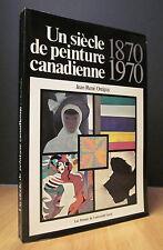 UN SIÈCLE DE PEINTURE CANADIENNE 1870-1970.  PAR JEAN-RENÉ OSTIGUY.