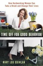 Time Off for Good Behavior: How Hardworking Women Can Take a Break and Change Th