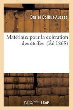 Materiaux Pour la Coloration des Etoffes by Dollfus-Ausset-D (2016, Paperback)