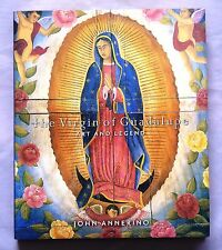 Virgin of Guadalupe: Art & Legend by John Annerino Hardback 2012 9781423624714