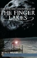Ghosts and Hauntings of the Finger Lakes (Haunted America)