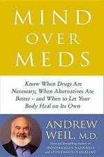 Mind Over Meds: Know When Drugs Are Necessary, When Alternatives Are Better -- A