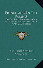Pioneering In The Pampas: Or The First Four Years Of A Settler's Experience In