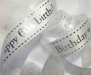 1m x 20mm  WHITE & SILVER   HAPPY 60th BIRTHDAY  RIBBON,   CRAFT CAKE GIFT CARDS