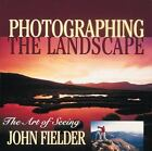 NEW Photographing the Landscape The Art of Seeing John Fielder Paperback 1997