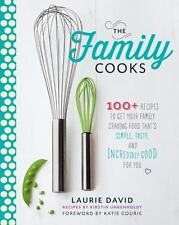 The Family Cooks: 100+ Recipes to Get Your Family Craving Food That's Simple, Ta