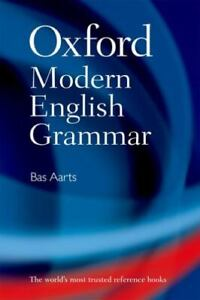 Oxford Modern English Grammar by Bas Aarts (2011, Hardcover)