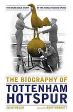 The Biography of Tottenham Hotspur: The Incredible Story of the World Famous Spurs by Julie Welch (Hardback, 2015)