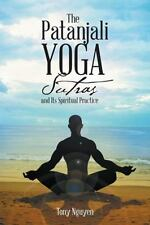 The Patanjali Yoga Sutras and Its Spiritual Practice by Tony Nguyen (2016,...
