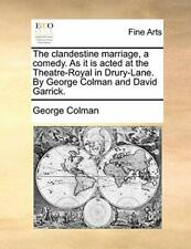 The clandestine marriage, a comedy. As it is ac, Colman, Geor,,