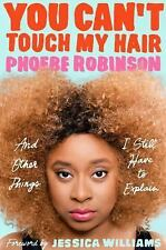 You Can't Touch My Hair : And Other Things I Still Have to Explain by Phoebe...
