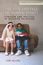 The Rise and Fall of Human Rights: Cynicism and Politics in Occupied Palestin...