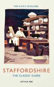 The King's England: Staffordshire: The Classic Guide by Mee, Arthur Book The