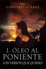 I. ÓLeo Al Poniente : Los Versos Que Quiero by Tony Cantero Suárez (2014,...