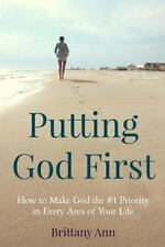 Putting God First: How to Make God the #1 Priority in Every Area of Your Life...