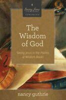 Wisdom of God : Seeing Jesus in the Psalms & Wisdom Books (A 10-Week Bible St...