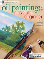 Oil Painting For The Absolute Beginner: A Clear & Easy Guide to Successful Oil P
