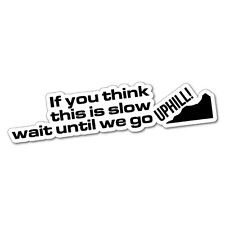 TOO SLOW UPHILL Sticker Decal 4x4 4WD Funny Ute #5867E