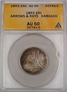 1853 Seated Liberty Silver Quarter, ANACS AU-50 Arrows & Rays, Details - Damaged