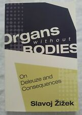 Slavoj Zixek Organs without Bodies: On Deleuze and Consequences BOOK