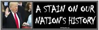 anti Trump: A STAIN ON OUR NATION'S HISTORY political bumper sticker