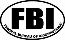 FBI FEDERAL BUREAU OF INCOMPETENCE TRUMP SUPPORT STICKER DECAL WINDOW BUMPER