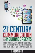 21st Century Communication for Insurance Agents: Grow Your Agency, Double Your S
