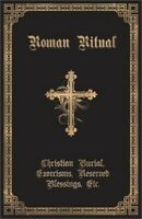 The Roman Ritual: Volume II: Christian Burial, Exorcisms, Reserved Blessings, Et