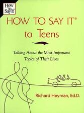 How to Say It to Teens: Talking about the Most Important Topics of Their Lives,