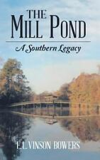 The Mill Pond : A Southern Legacy by E. L. Vinson Bowers (2015, Hardcover)
