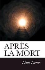 Après la Mort : Exposé de la Doctrine des Esprits by Léon Denis (2012,...
