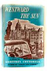 Westward The Sun (A Novel by Geoffrey Cotterell) copyright 1952 First Edition