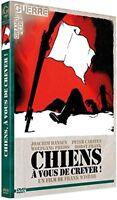 CHIENS, A VOUS DE CREVER! (DVD GUERRE)