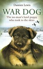 War Dog: The no-man's-land puppy who took to the skies, By Lewis, Damien,in Used