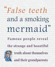 False Teeth and a Smoking Mermaid: Famous People Reveal the Strange and Beautifu