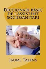 Diccionari Bàsic de l'assistent Sociosanitari by Jaume Talens (2015, Paperback)