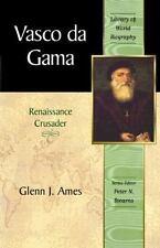 Vasco da Gama: Renaissance Crusader (Library of World Biography Series) (Library
