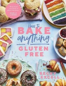 How to Bake Anything Gluten Free (From Sunday Times Bestselling Author): Over 10
