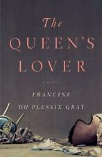 NEW - The Queen's Lover: A Novel by Du Plessix Gray, Francine