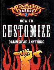 Monster Garage: How to Customize Damn Near Anythin