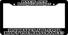BACK OFF BUMPER HUMPER MY BRAKES ARE GOOD INSURANCE funny License Plate Frame