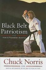 Black Belt Patriotism: How to Reawaken America by Chuck Norris (Hardback, 2008)