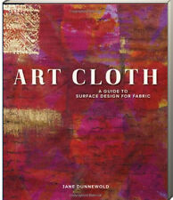 Art Cloth A Guide to Surface Sign for Fabric (pb) Jane Dunnewold NEW