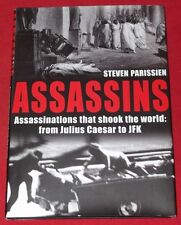 ASSASSINS ~ Steven Parissien ~ ASSASSINATIONS THAT SHOOK THE WORLD ~ HARDCOVER