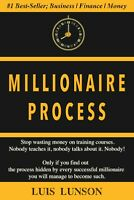Millionaire Process: Learn How to Become a Millionaire and Live Rich for a Lifet