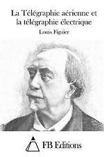 La Télégraphie aérienne et la Télégraphie électrique by Louis Figuier (2015,...